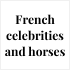 French celebrities and horses